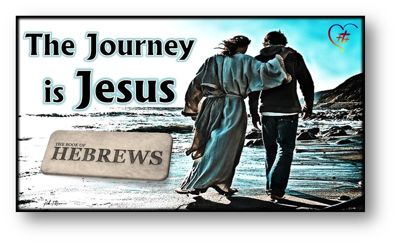 GRACE COMMUNITY CHURCH: Hebrews: The Journey is Jesus